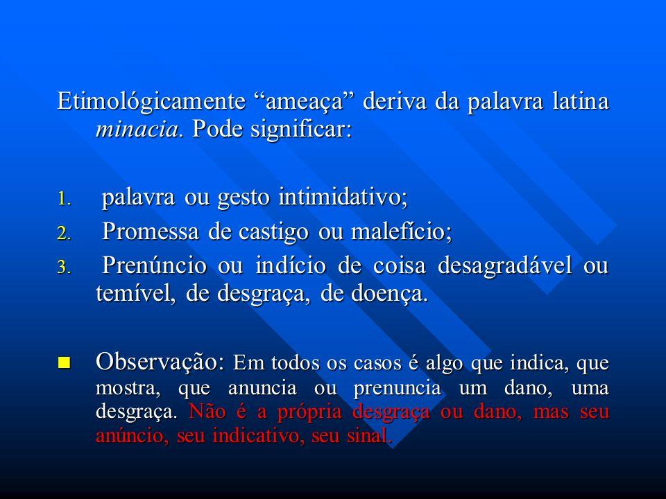 Etimológicamente ameaça deriva da palavra latina minacia