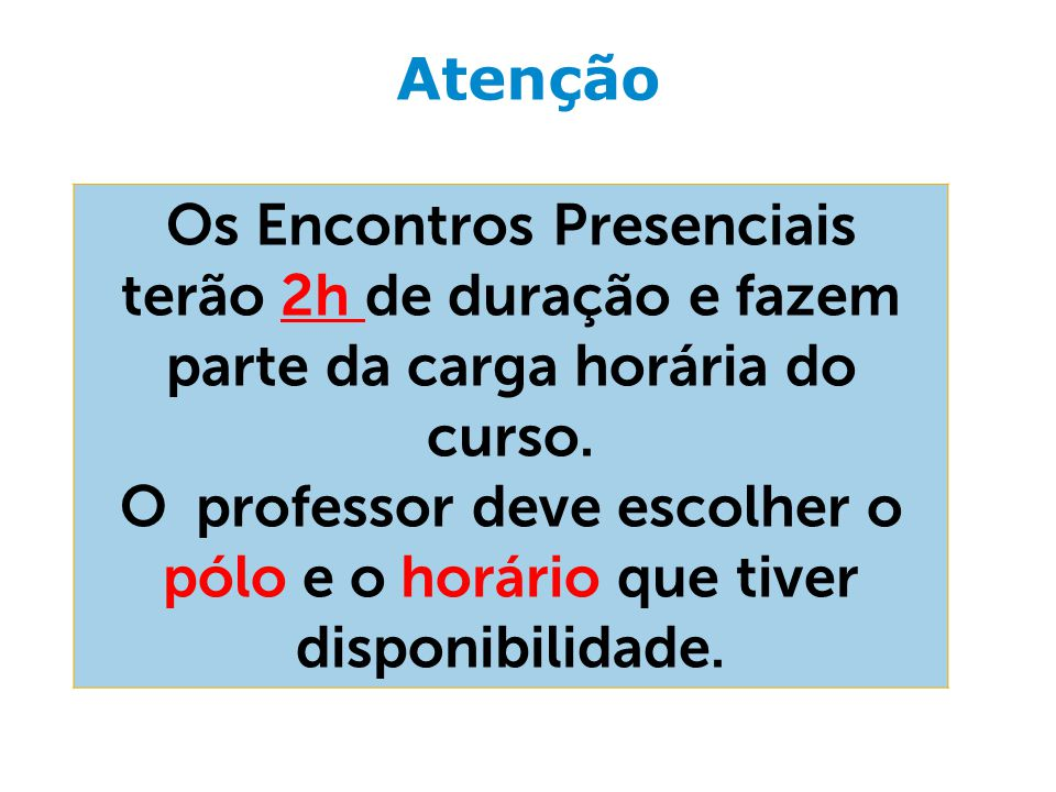 Atenção Os Encontros Presenciais terão 2h de duração e fazem parte da carga horária do curso.