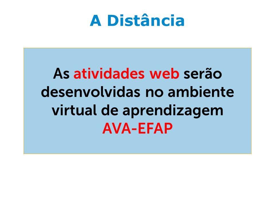 A Distância As atividades web serão desenvolvidas no ambiente virtual de aprendizagem AVA-EFAP