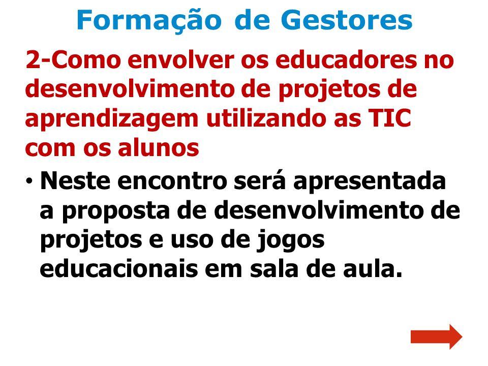 Formação de Gestores 2-Como envolver os educadores no desenvolvimento de projetos de aprendizagem utilizando as TIC com os alunos.