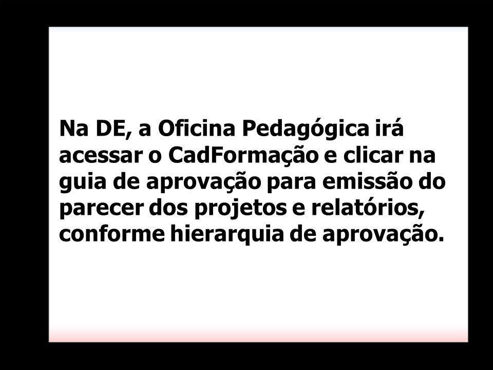 Na DE, a Oficina Pedagógica irá acessar o CadFormação e clicar na guia de aprovação para emissão do parecer dos projetos e relatórios, conforme hierarquia de aprovação.