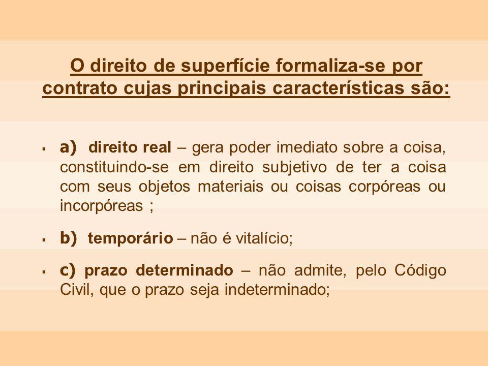 O direito de superfície formaliza-se por contrato cujas principais características são: