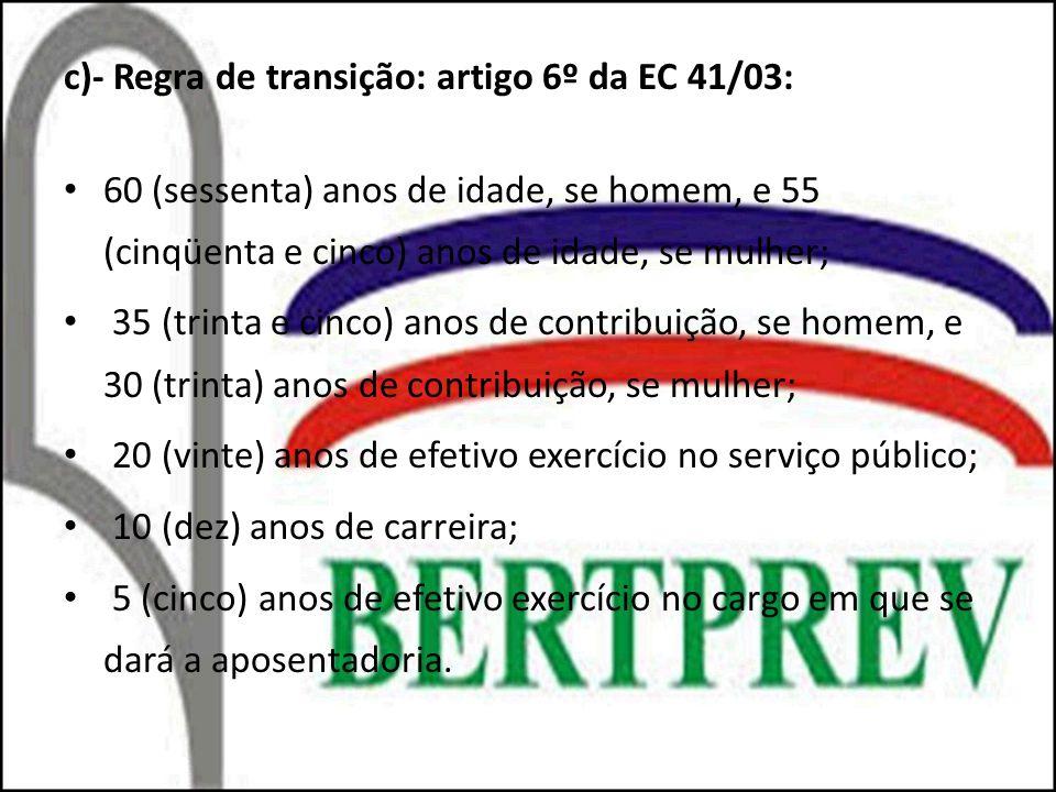 c)- Regra de transição: artigo 6º da EC 41/03: