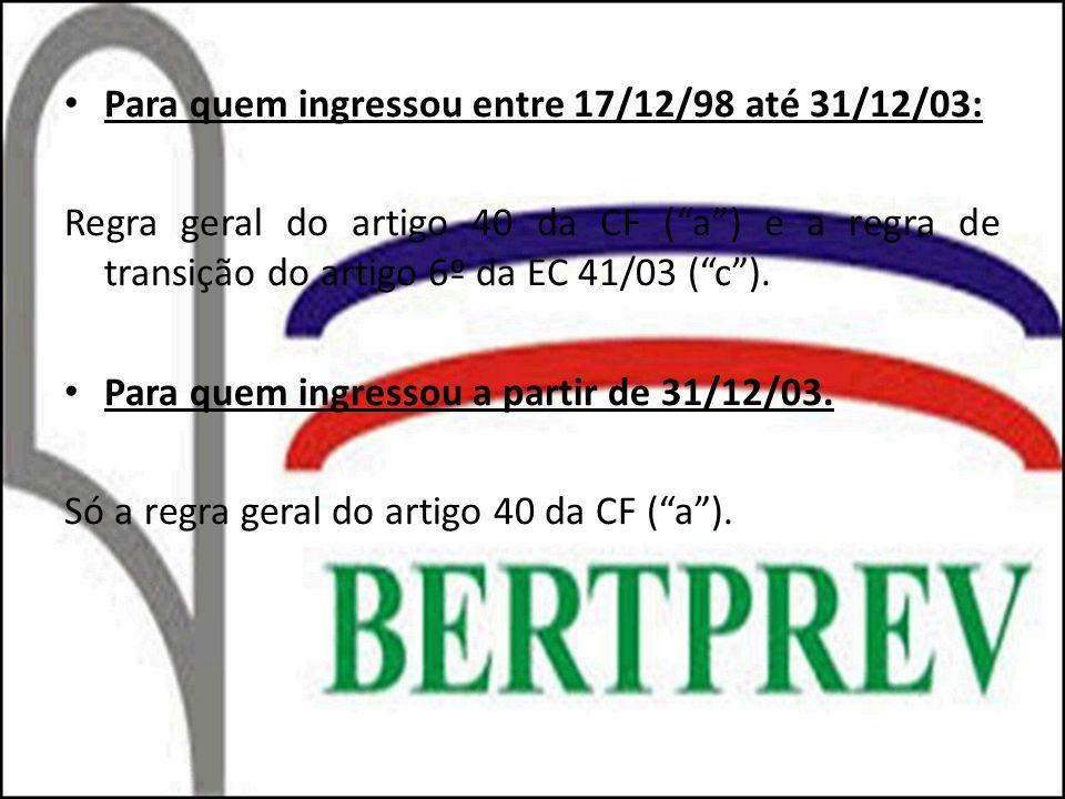 Para quem ingressou entre 17/12/98 até 31/12/03: