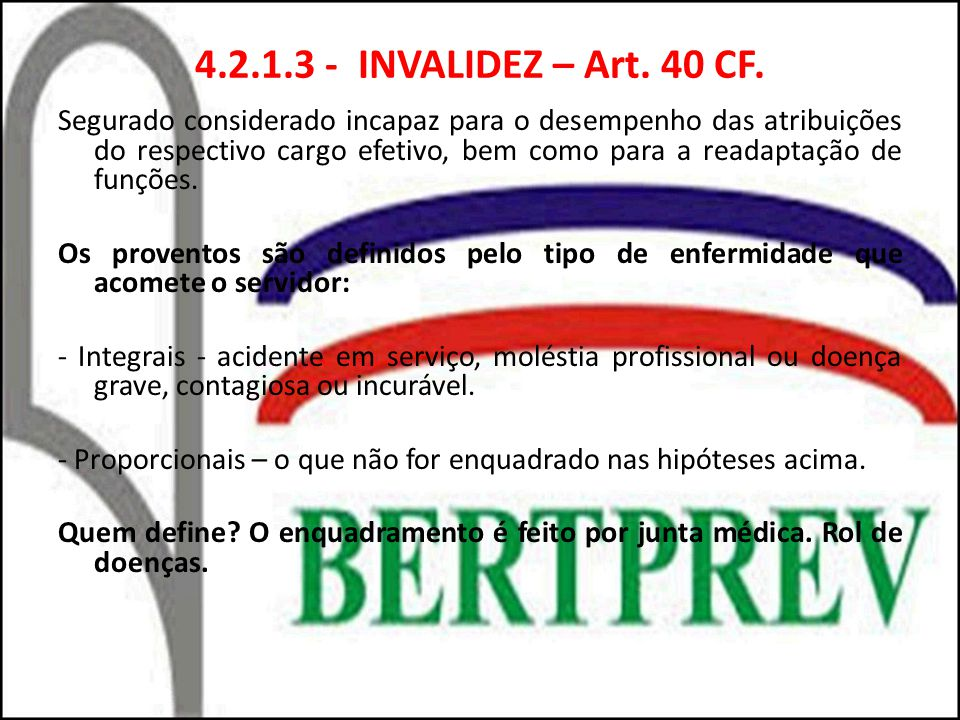 4.2.1.3 - INVALIDEZ – Art. 40 CF.