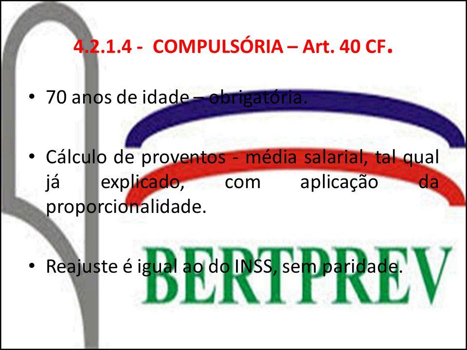 4.2.1.4 - COMPULSÓRIA – Art. 40 CF. 70 anos de idade – obrigatória.