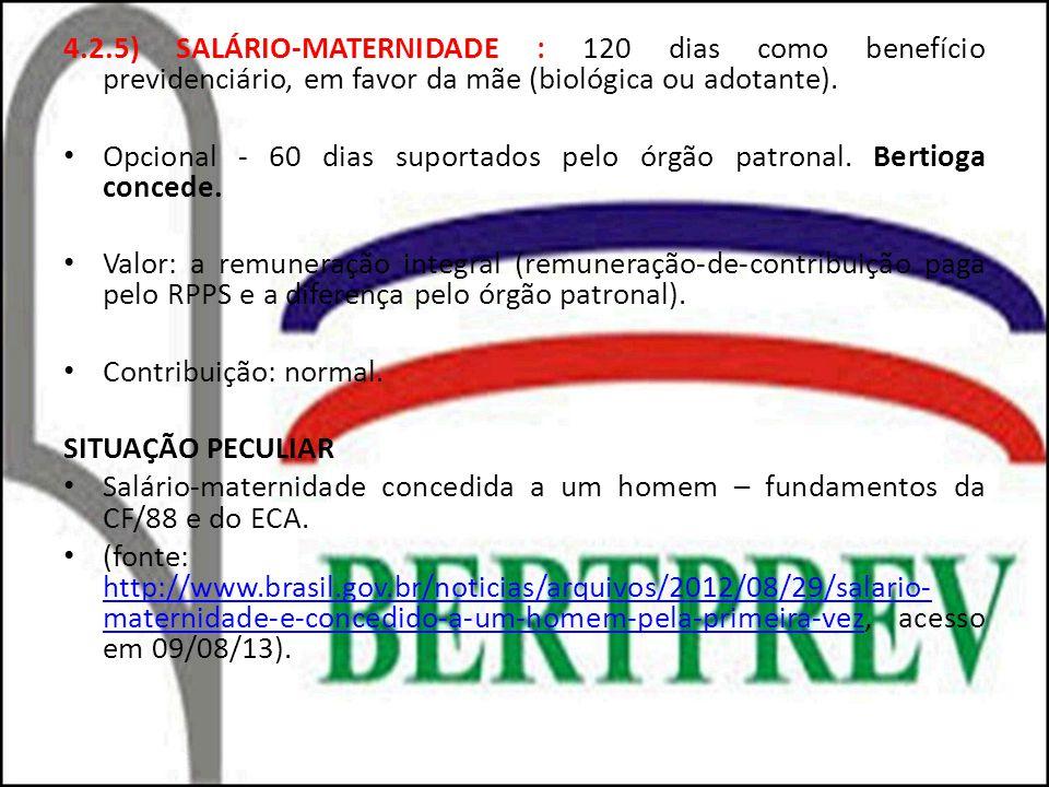 4.2.5) SALÁRIO-MATERNIDADE : 120 dias como benefício previdenciário, em favor da mãe (biológica ou adotante).