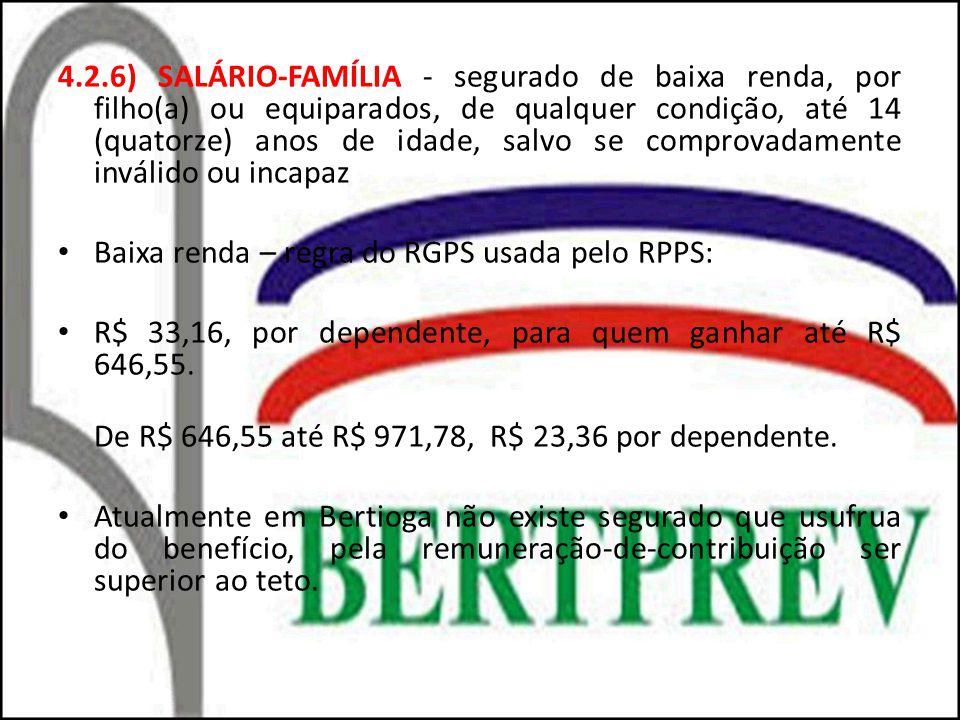 4.2.6) SALÁRIO-FAMÍLIA - segurado de baixa renda, por filho(a) ou equiparados, de qualquer condição, até 14 (quatorze) anos de idade, salvo se comprovadamente inválido ou incapaz