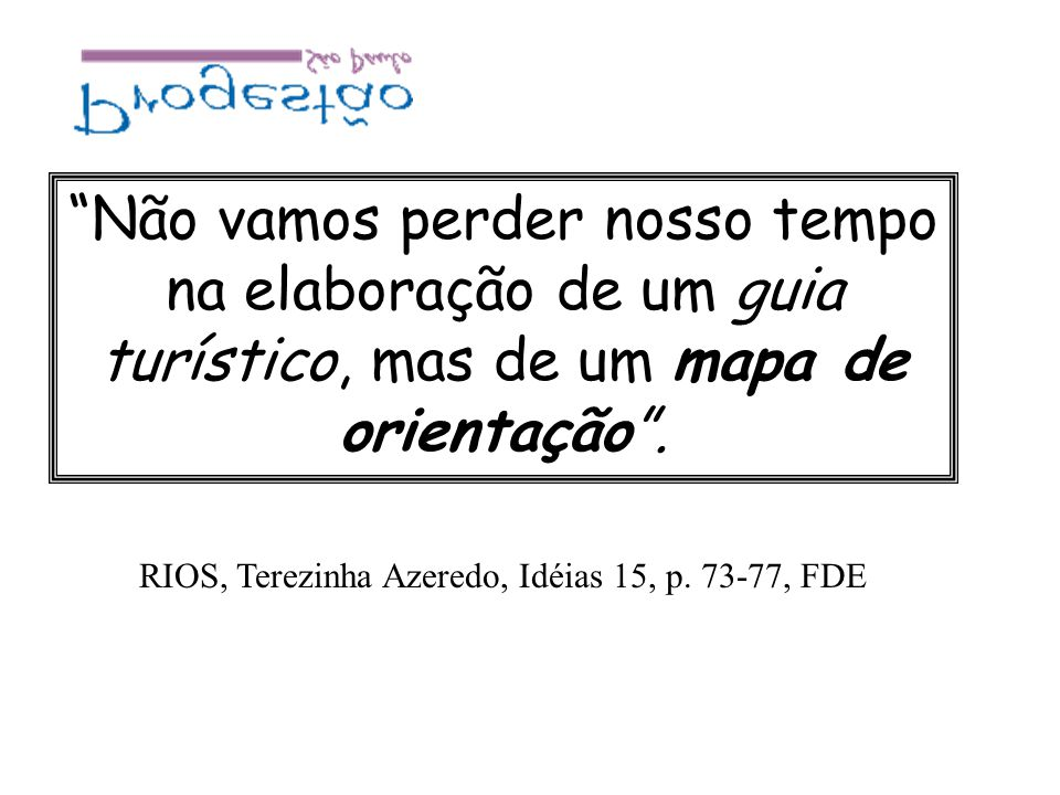 RIOS, Terezinha Azeredo, Idéias 15, p. 73-77, FDE
