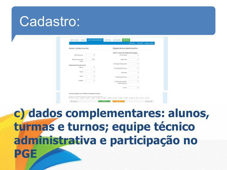 Cadastro: c) dados complementares: alunos, turmas e turnos; equipe técnico administrativa e participação no PGE.