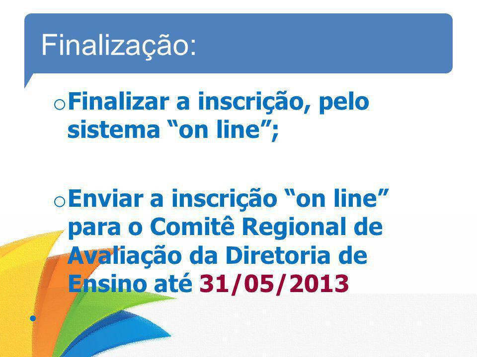 Finalização: Finalizar a inscrição, pelo sistema on line ;