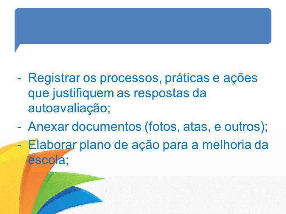 Registrar os processos, práticas e ações que justifiquem as respostas da autoavaliação;