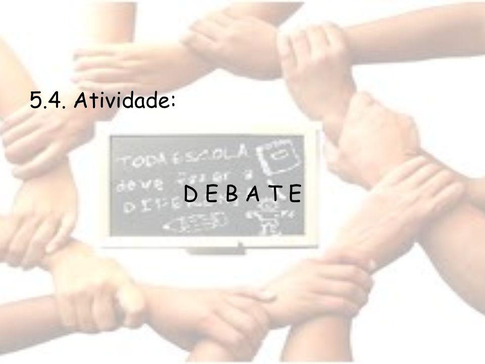 5.4. Atividade: D E B A T E