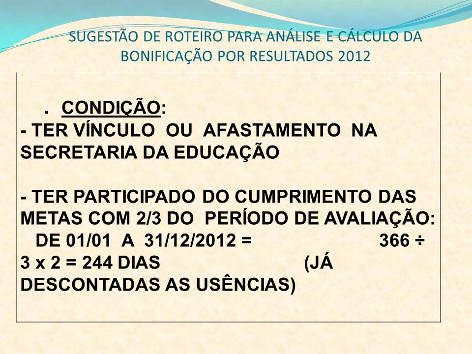 - TER VÍNCULO OU AFASTAMENTO NA SECRETARIA DA EDUCAÇÃO