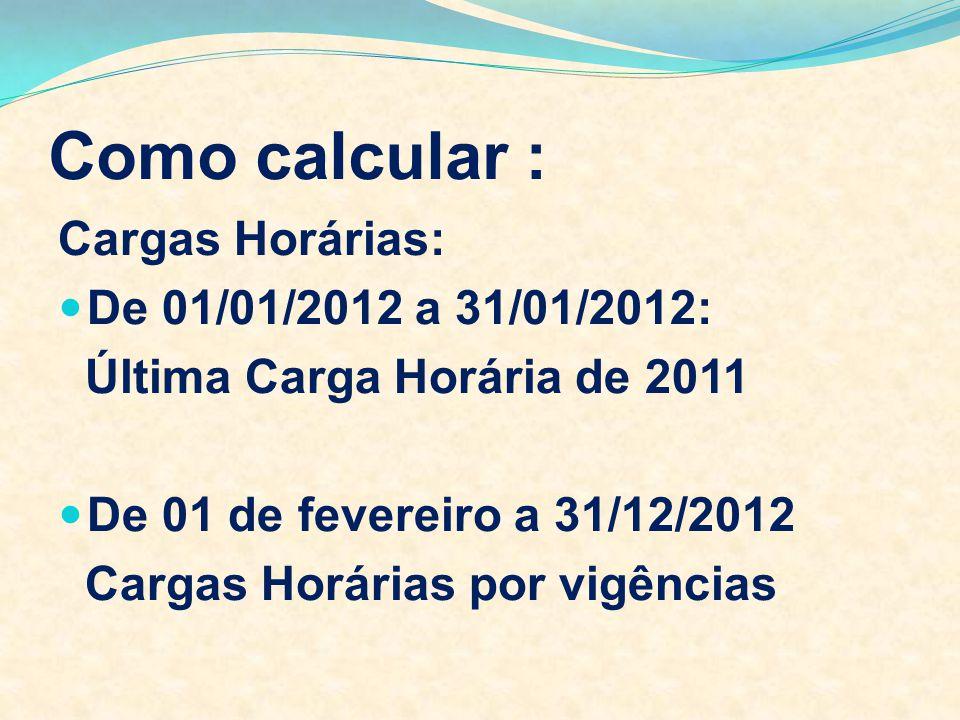 Como calcular : Cargas Horárias: De 01/01/2012 a 31/01/2012: