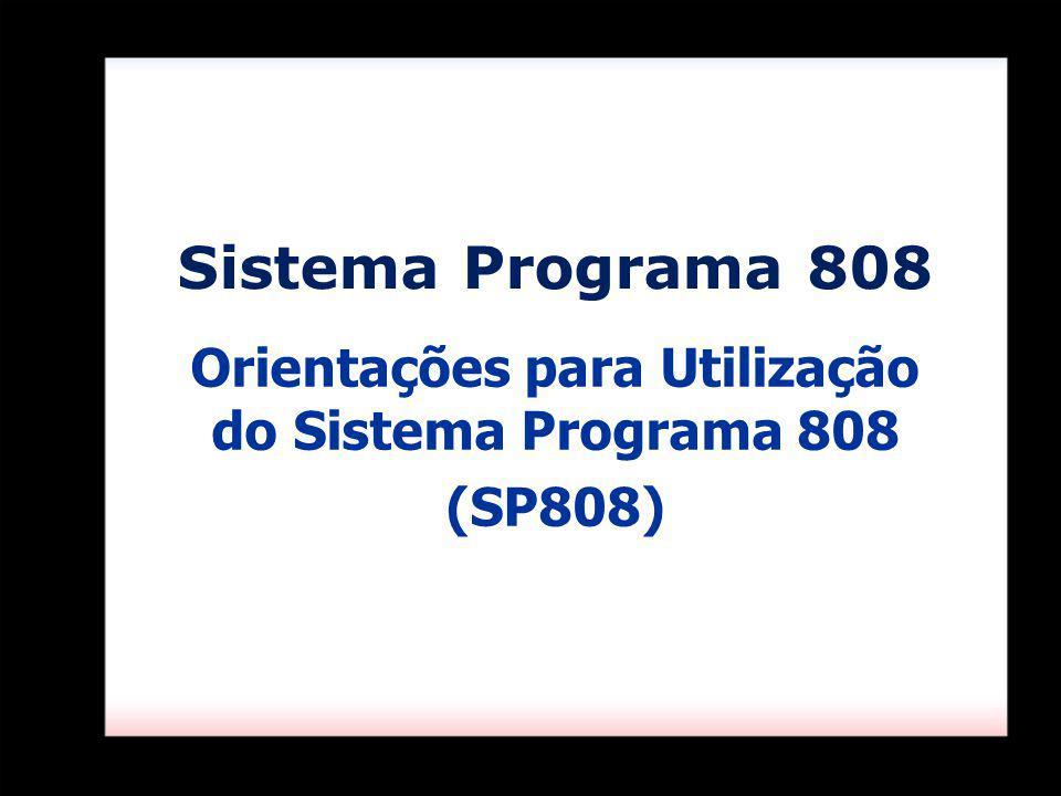 Orientações para Utilização do Sistema Programa 808 (SP808)