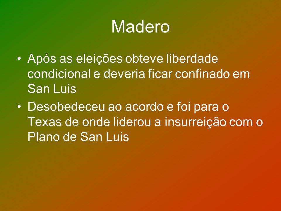 Madero Após as eleições obteve liberdade condicional e deveria ficar confinado em San Luis.