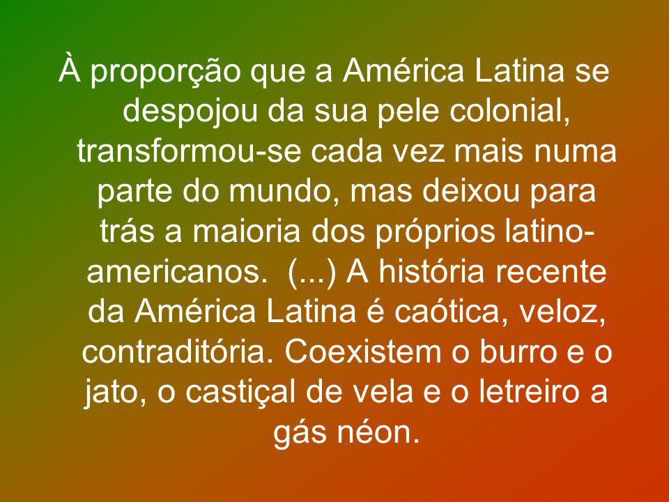À proporção que a América Latina se despojou da sua pele colonial, transformou-se cada vez mais numa parte do mundo, mas deixou para trás a maioria dos próprios latino-americanos.