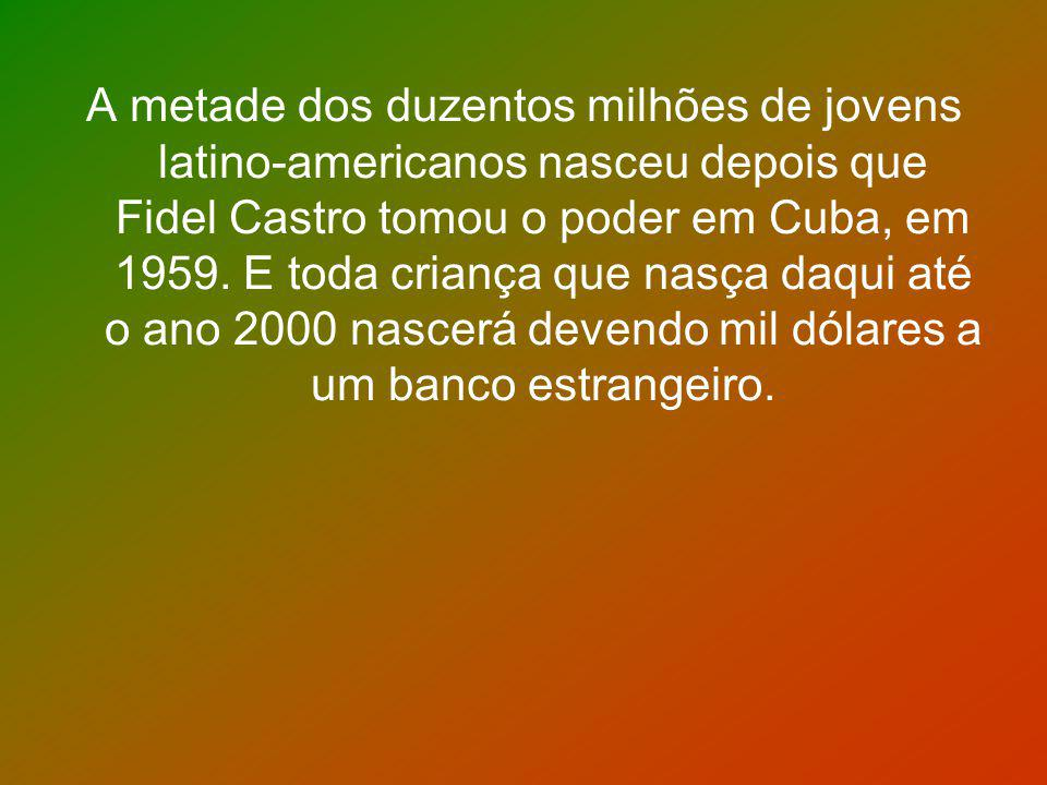 A metade dos duzentos milhões de jovens latino-americanos nasceu depois que Fidel Castro tomou o poder em Cuba, em 1959.