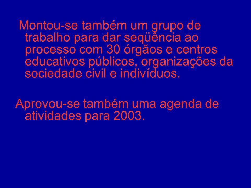Montou-se também um grupo de trabalho para dar seqüência ao processo com 30 órgãos e centros educativos públicos, organizações da sociedade civil e indivíduos.