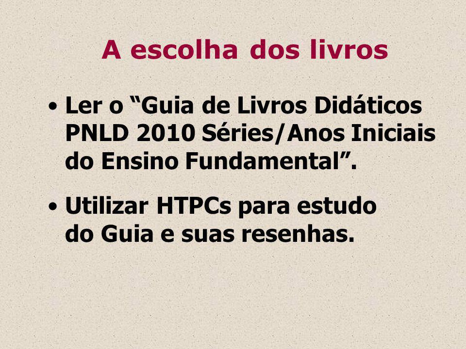 A escolha dos livros Ler o Guia de Livros Didáticos PNLD 2010 Séries/Anos Iniciais do Ensino Fundamental .
