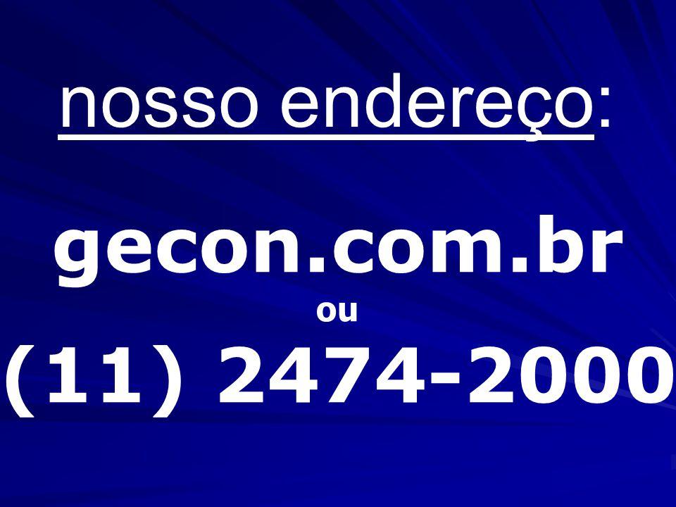 nosso endereço: gecon.com.br ou (11) 2474-2000