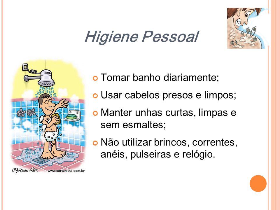 Higiene Pessoal Tomar banho diariamente; Usar cabelos presos e limpos;