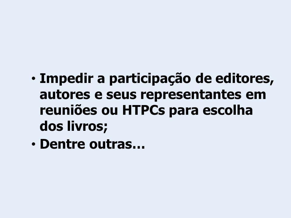 Impedir a participação de editores, autores e seus representantes em reuniões ou HTPCs para escolha dos livros;
