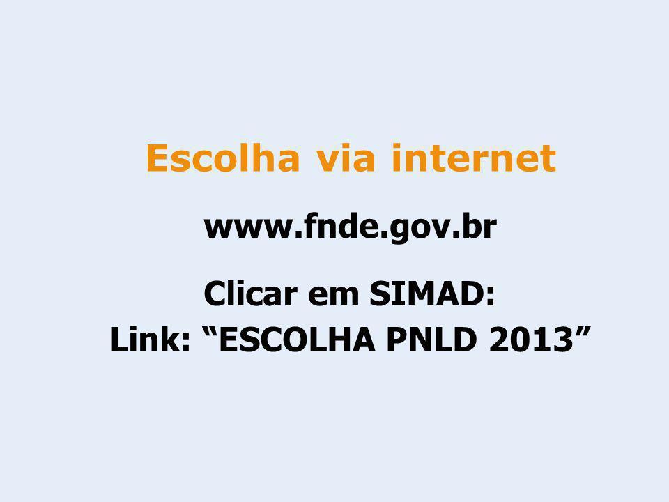 Escolha via internet www.fnde.gov.br Clicar em SIMAD: