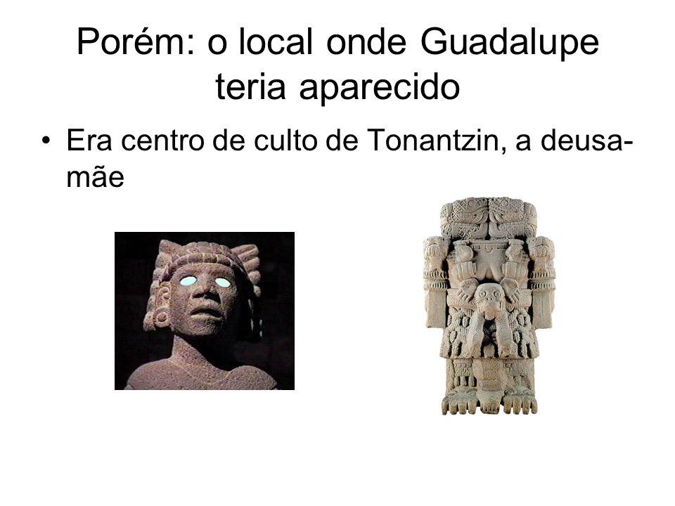 Porém: o local onde Guadalupe teria aparecido