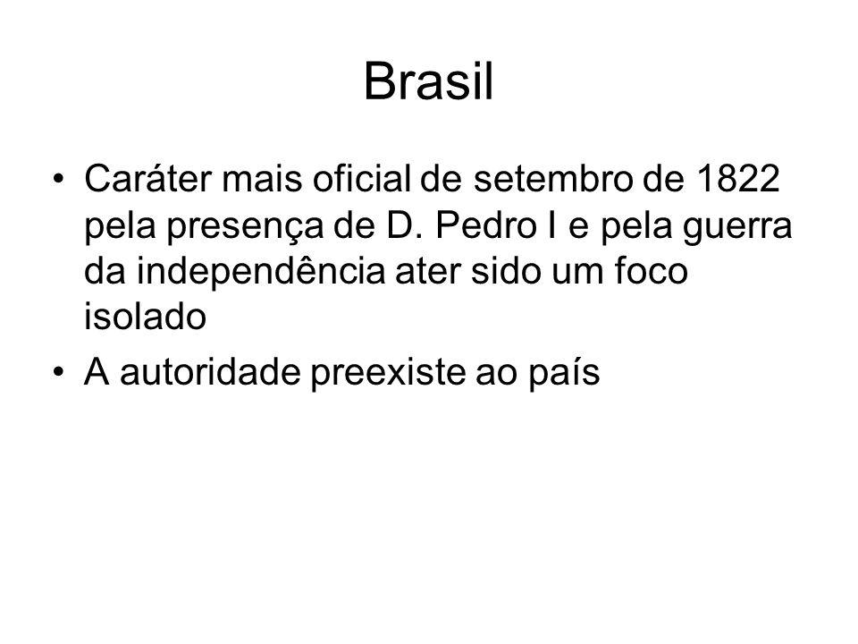 Brasil Caráter mais oficial de setembro de 1822 pela presença de D. Pedro I e pela guerra da independência ater sido um foco isolado.