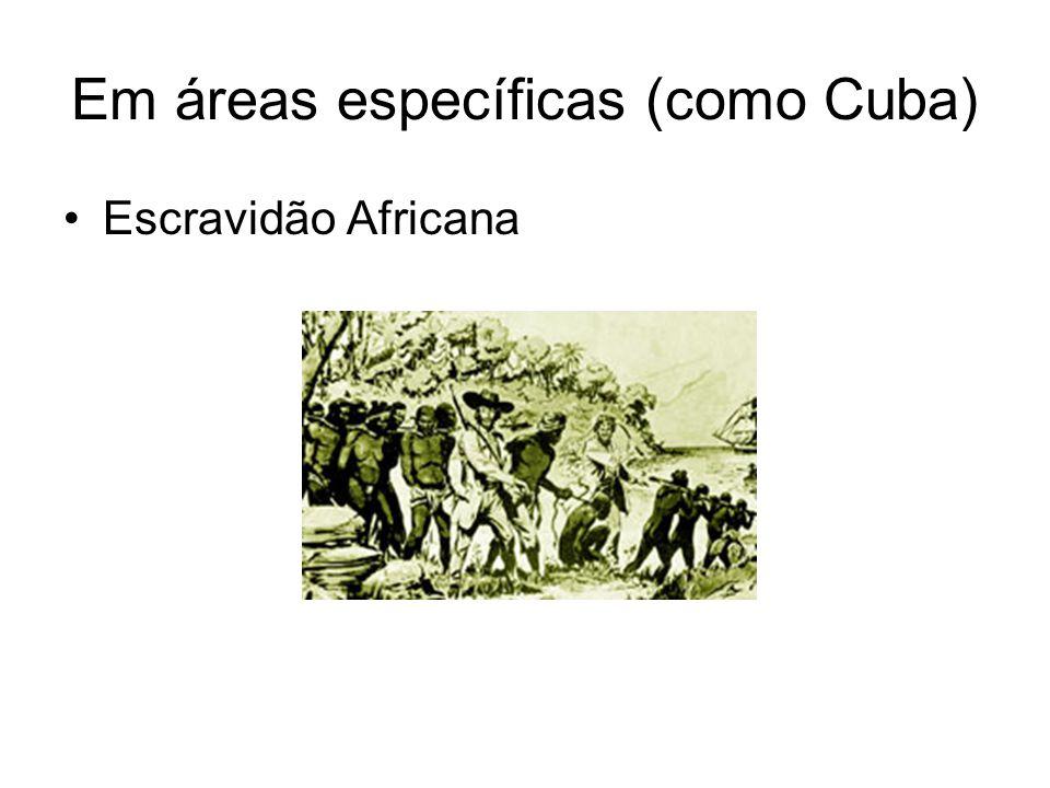 Em áreas específicas (como Cuba)