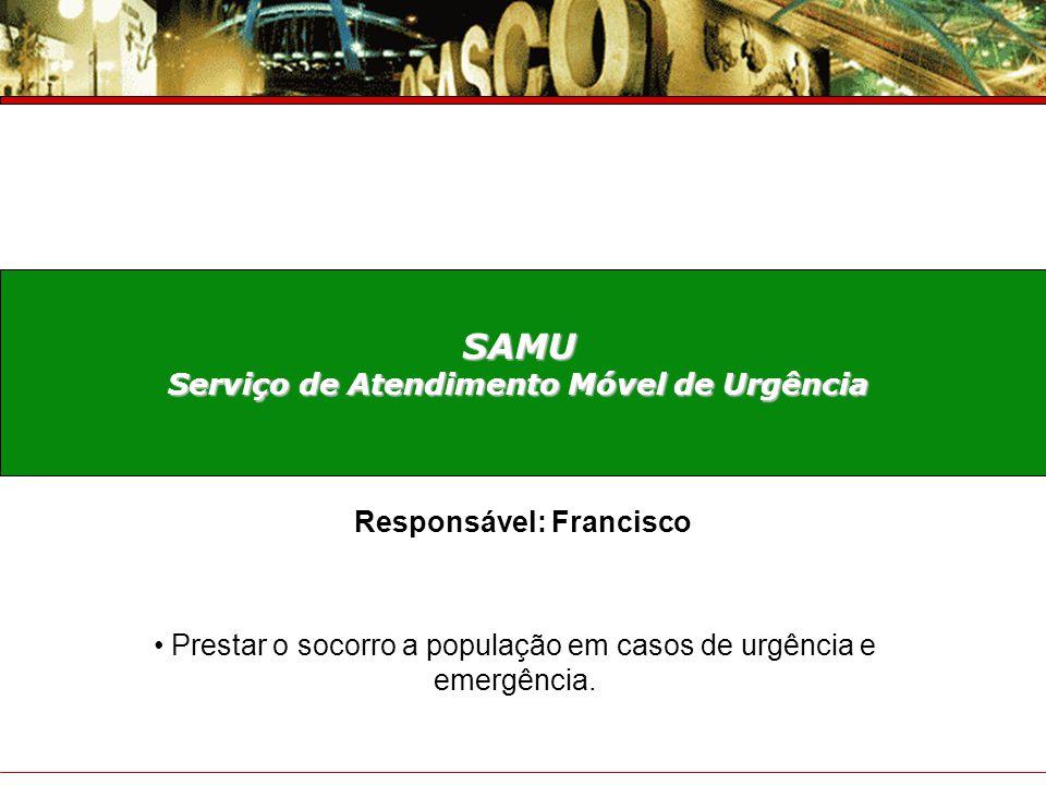 Serviço de Atendimento Móvel de Urgência Responsável: Francisco