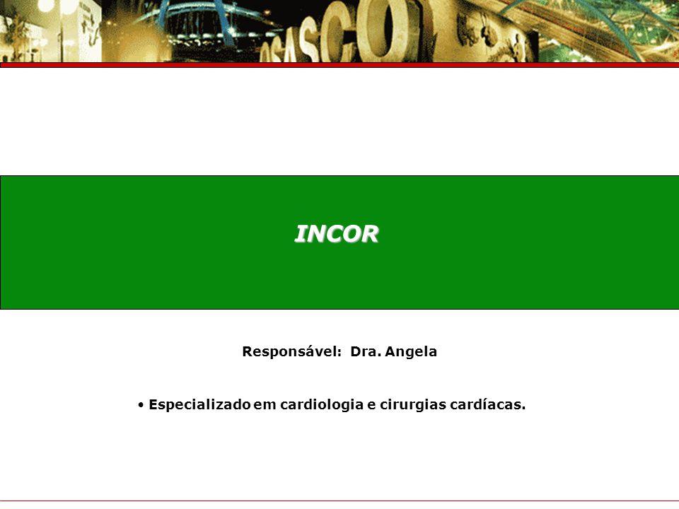 INCOR Responsável: Dra. Angela