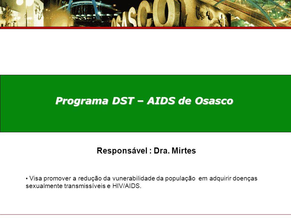 Programa DST – AIDS de Osasco Responsável : Dra. Mirtes