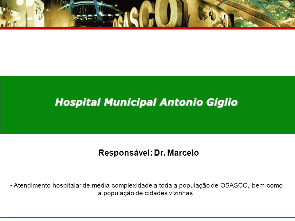 Hospital Municipal Antonio Giglio Responsável: Dr. Marcelo