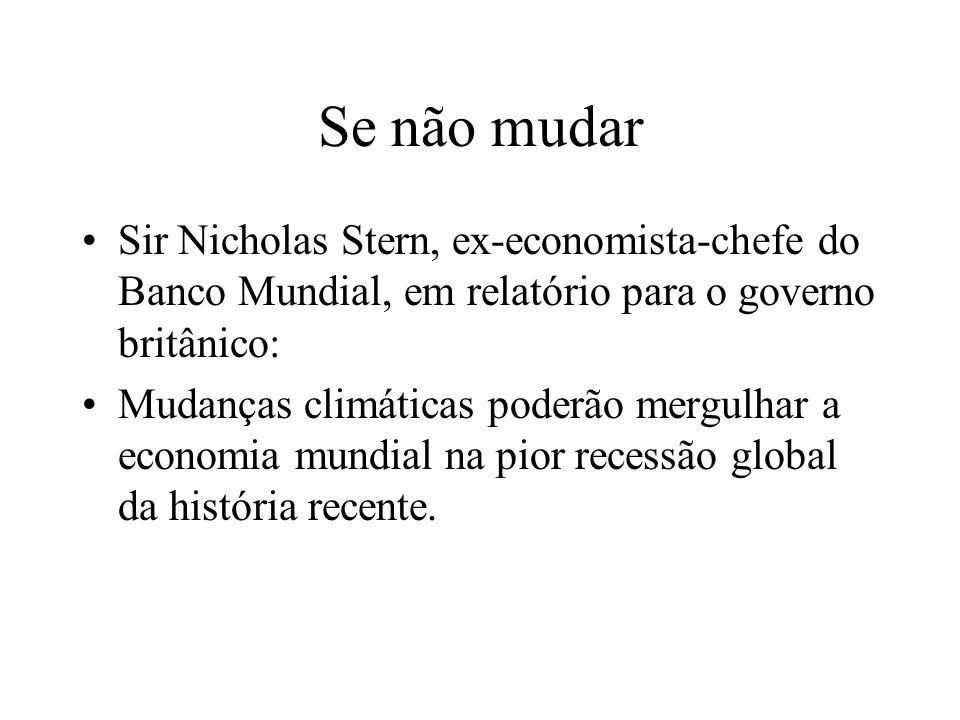 Se não mudar Sir Nicholas Stern, ex-economista-chefe do Banco Mundial, em relatório para o governo britânico: