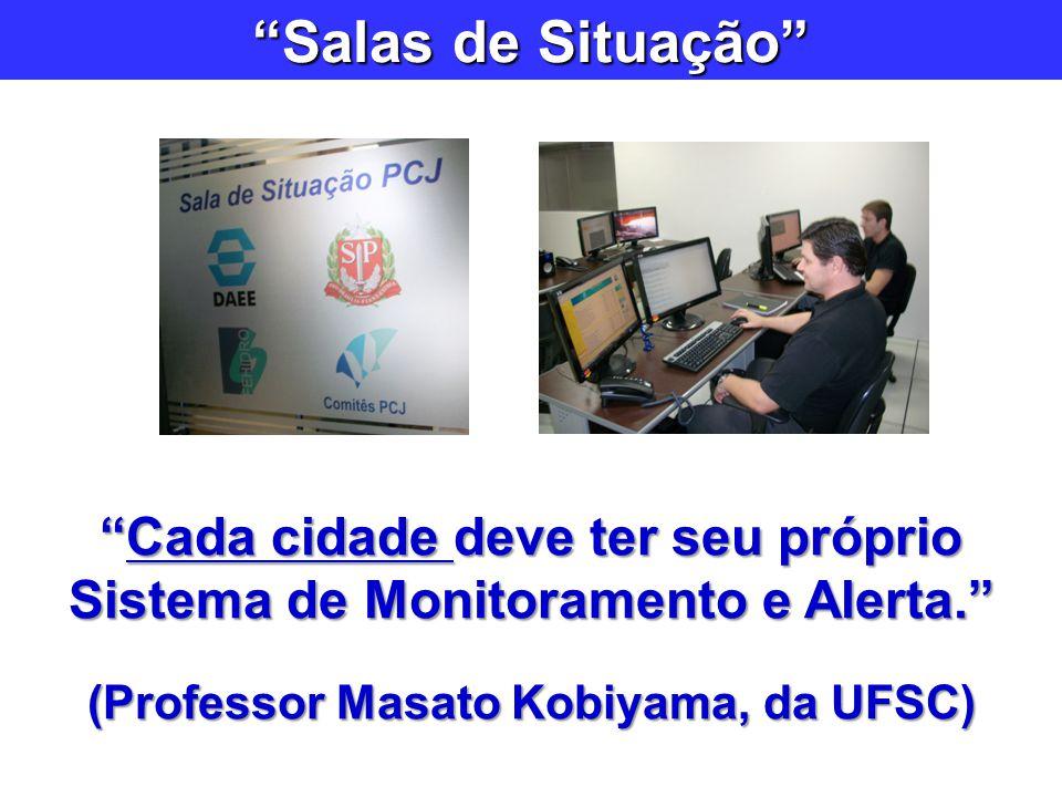 Salas de Situação Cada cidade deve ter seu próprio Sistema de Monitoramento e Alerta. (Professor Masato Kobiyama, da UFSC)
