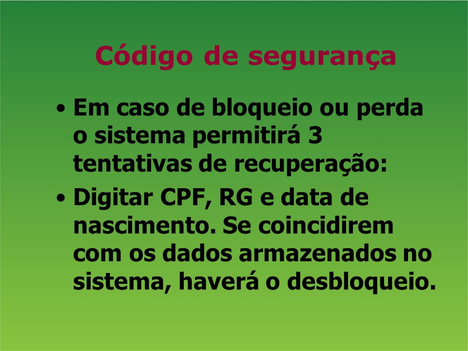 Código de segurança Em caso de bloqueio ou perda o sistema permitirá 3 tentativas de recuperação: