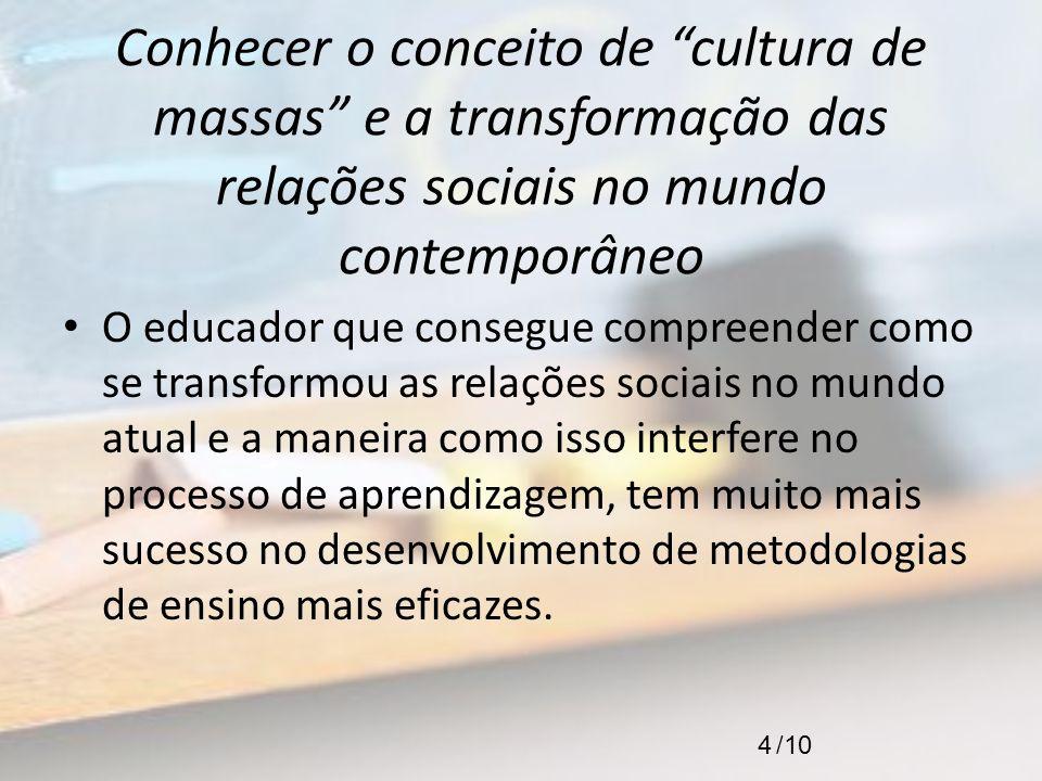 Conhecer o conceito de cultura de massas e a transformação das relações sociais no mundo contemporâneo
