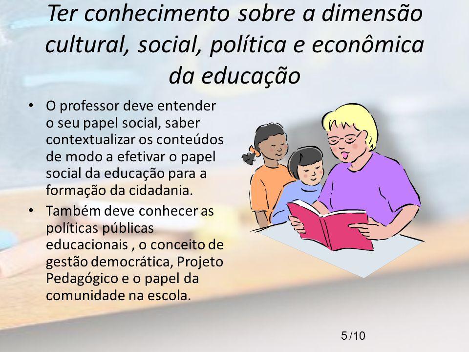 Ter conhecimento sobre a dimensão cultural, social, política e econômica da educação