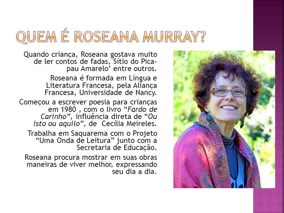 Quem é Roseana Murray Quando criança, Roseana gostava muito de ler contos de fadas, Sítio do Pica- pau Amarelo' entre outros.