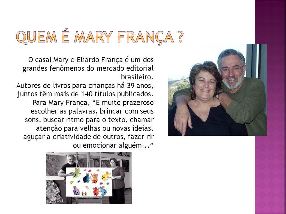 Quem é Mary França O casal Mary e Eliardo França é um dos grandes fenômenos do mercado editorial brasileiro.
