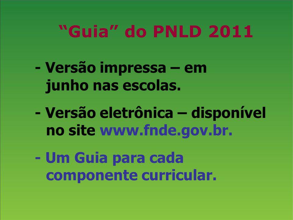 Guia do PNLD 2011 - Versão impressa – em junho nas escolas.