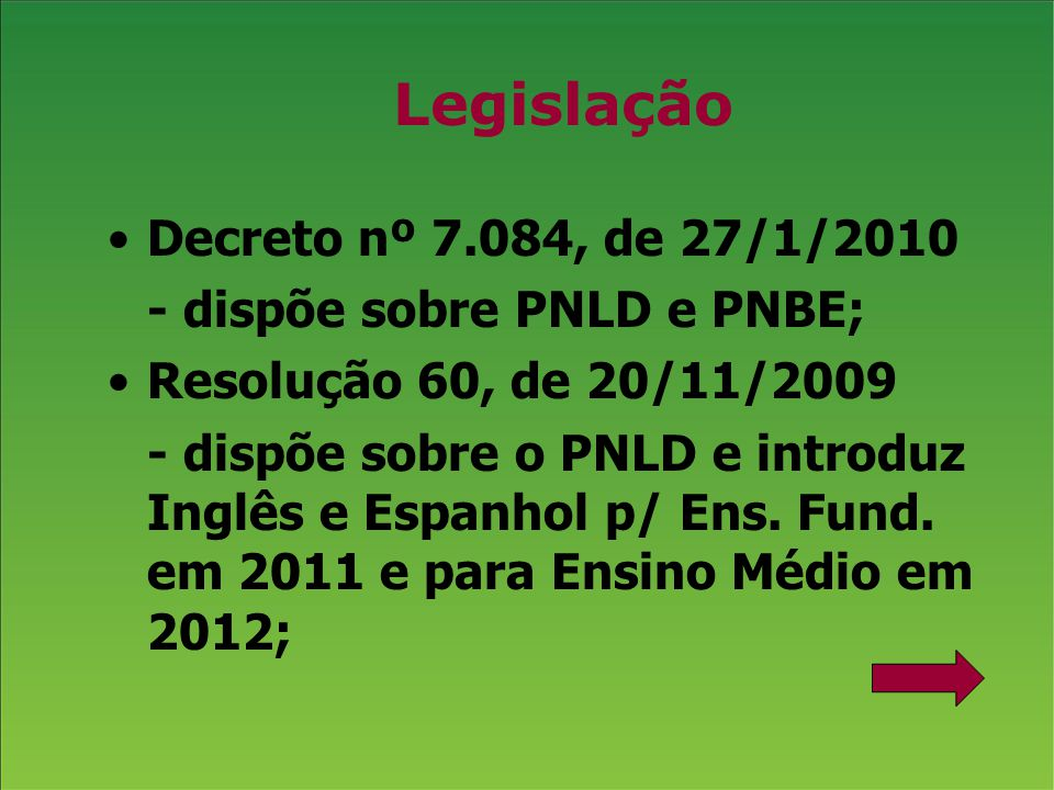 Legislação Decreto nº 7.084, de 27/1/2010 - dispõe sobre PNLD e PNBE;