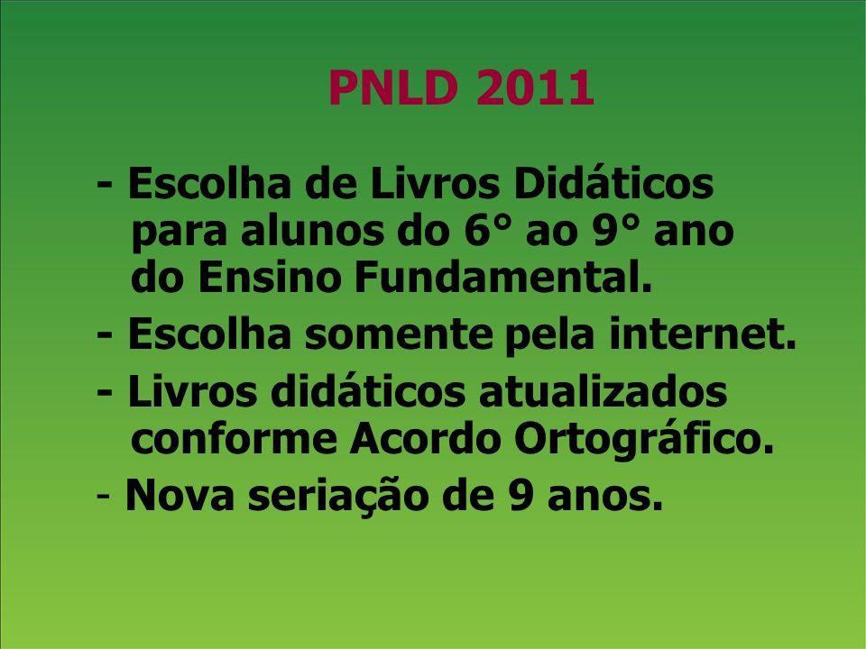 PNLD 2011 - Escolha de Livros Didáticos para alunos do 6° ao 9° ano do Ensino Fundamental. - Escolha somente pela internet.