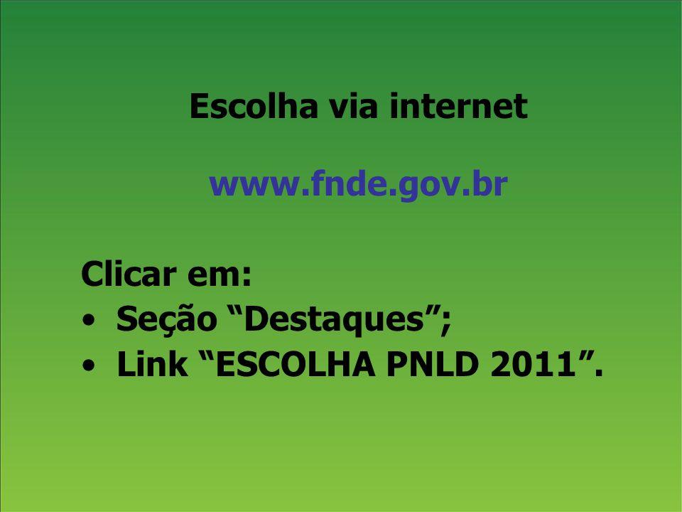 Escolha via internet www.fnde.gov.br Clicar em: Seção Destaques ; Link ESCOLHA PNLD 2011 .