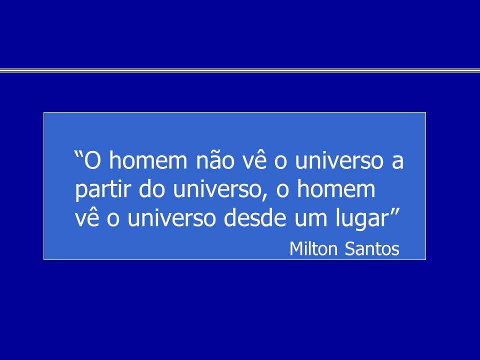 O homem não vê o universo a partir do universo, o homem vê o universo desde um lugar