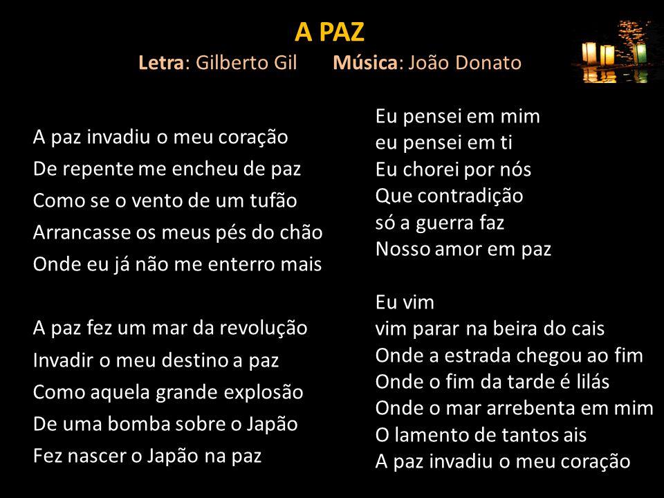 A PAZ Letra: Gilberto Gil Música: João Donato