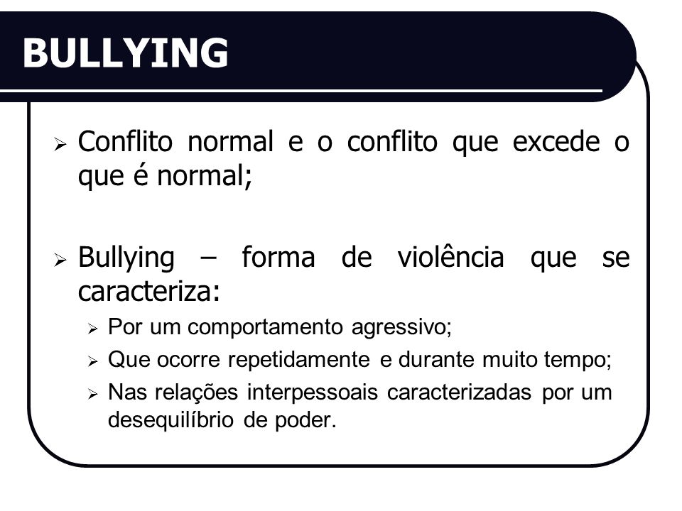 BULLYING Conflito normal e o conflito que excede o que é normal;